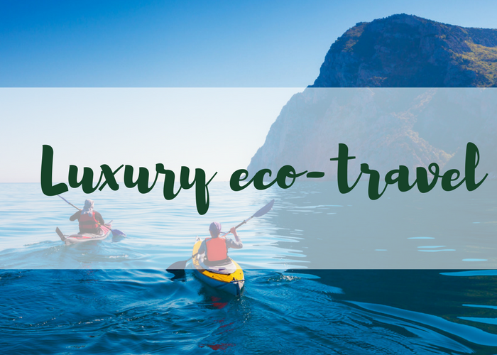 Eco-friendly travel - Luxury green destinations