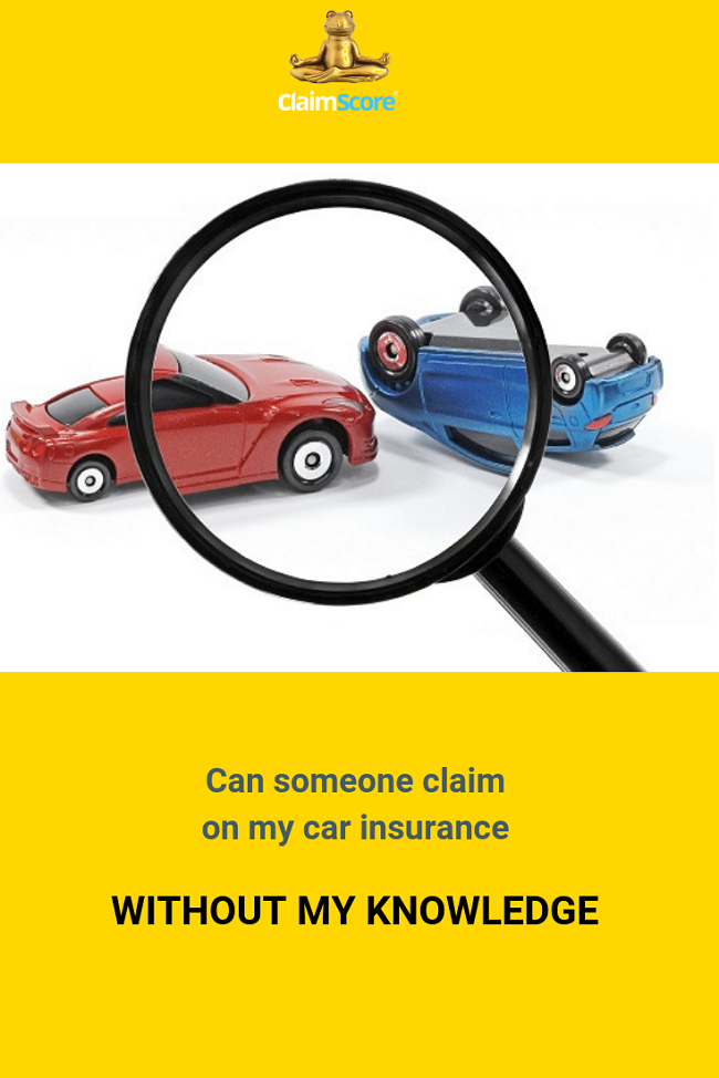 can a car insurance claim be made without your knowledge